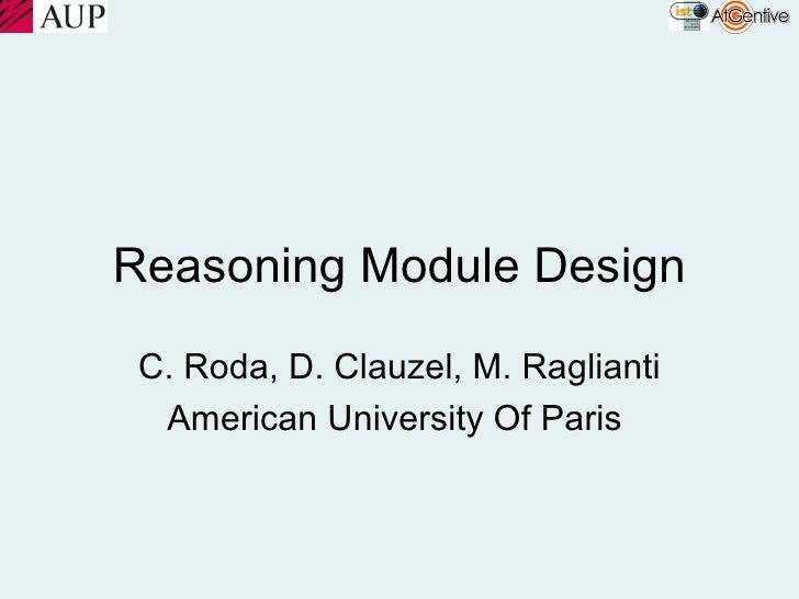 Reasoning Module Design  C. Roda, D. Clauzel, M. Raglianti   American University Of Paris