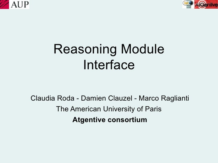 Reasoning Module           Interface  Claudia Roda - Damien Clauzel - Marco Raglianti         The American University of P...