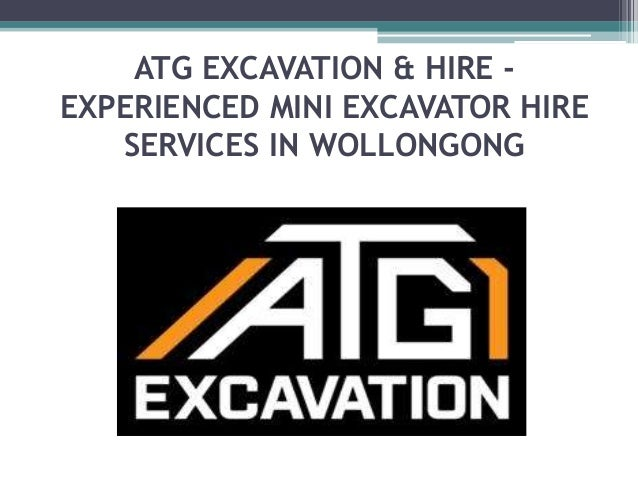 Atg Excavation Hire Experienced Mini Excavator Hire Services In W