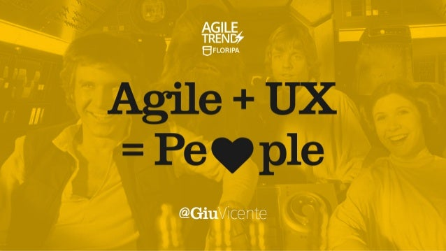 Agile + UX = ❤ People / Agile Trends Floripa 2016