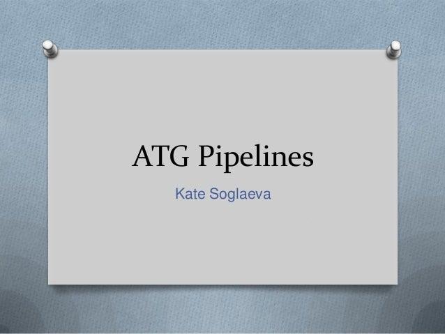 ATG Pipelines Kate Soglaeva