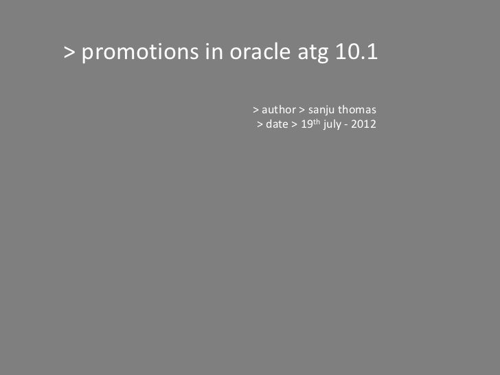 > promotions in oracle atg 10.1                  > author > sanju thomas                   > date > 19th july - 2012
