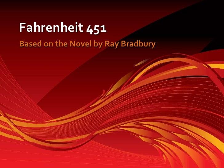 Fahrenheit 451<br />Based on the Novel by Ray Bradbury<br />