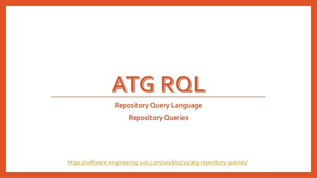 Repository Query Language Repository Queries https://software-engineering-101.com/2016/07/12/atg-repository-queries/