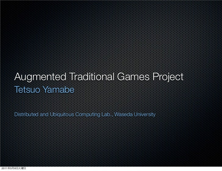 Augmented Traditional Games Project           Tetsuo Yamabe           Distributed and Ubiquitous Computing Lab., Waseda Un...