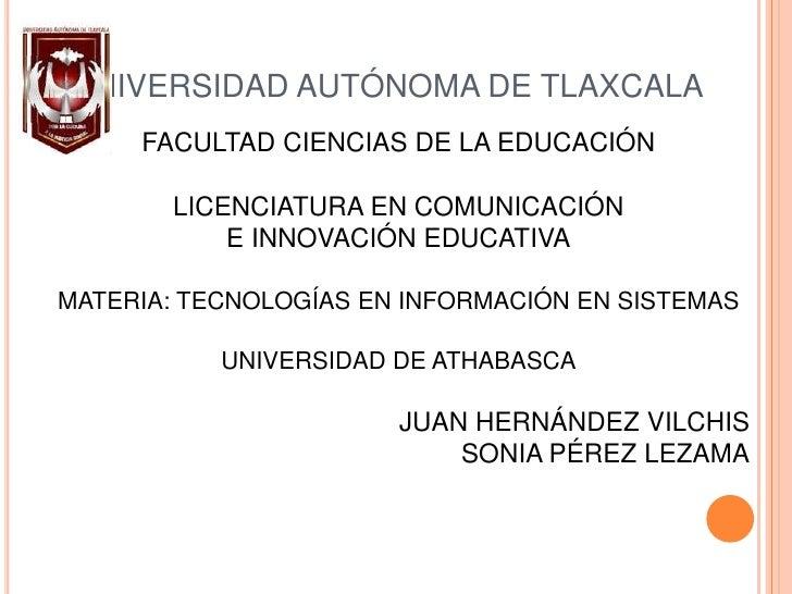 UNIVERSIDAD AUTÓNOMA DE TLAXCALA<br />FACULTAD CIENCIAS DE LA EDUCACIÓN<br />LICENCIATURA EN COMUNICACIÓN <br />E INNOVACI...