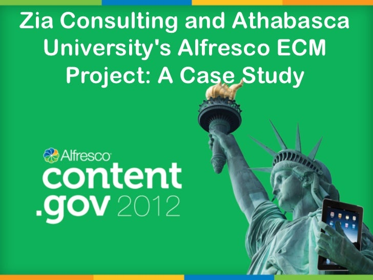 Zia Consulting and Athabasca  Universitys Alfresco ECM    Project: A Case Study