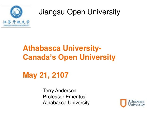 Athabasca University- Canada's Open University May 21, 2107 Jiangsu Open University Terry Anderson Professor Emeritus, Ath...