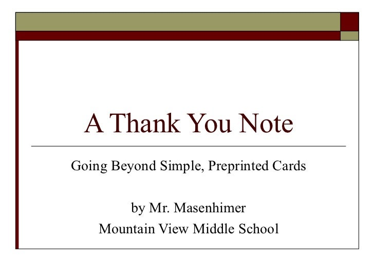 A Thank You NoteGoing Beyond Simple, Preprinted Cards        by Mr. Masenhimer    Mountain View Middle School