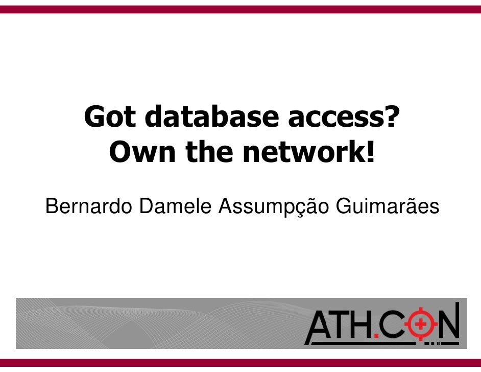 Got database access?     Own the network! Bernardo Damele Assumpção Guimarães