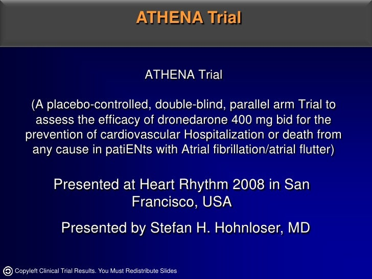 ATHENA Trial<br />ATHENA Trial(A placebo-controlled, double-blind, parallel arm Trial to assess the efficacy of dronedaron...