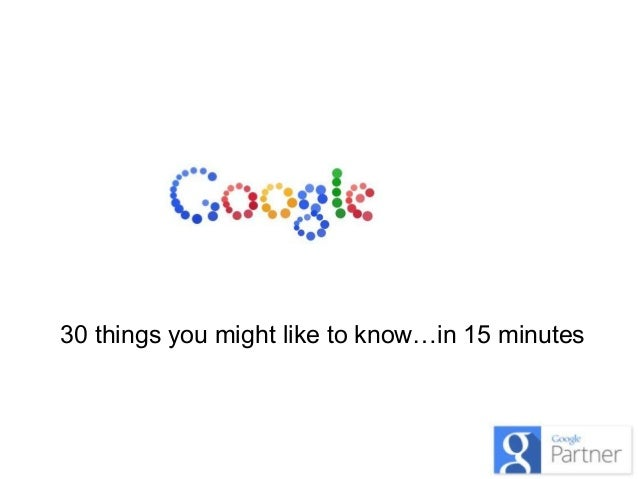 30 things you might like to know…in 15 minutes
