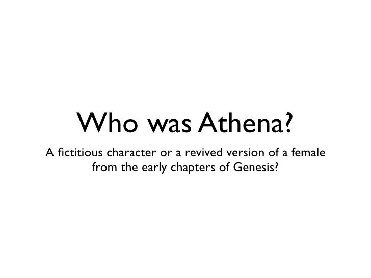 Who was Athena?A fictitious character or a revived version of a female         from the early chapters of Genesis?