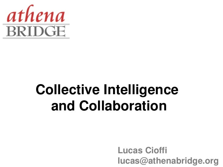 Collective Intelligence  and Collaboration             Lucas Cioffi             lucas@athenabridge.org