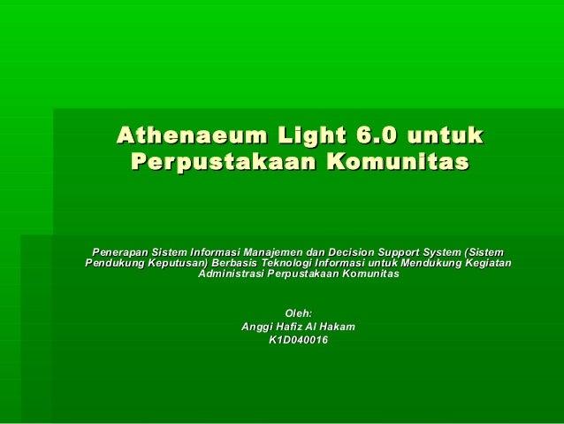 Athenaeum Light 6.0 untuk      Per pustakaan Komunitas Penerapan Sistem Informasi Manajemen dan Decision Support System (S...