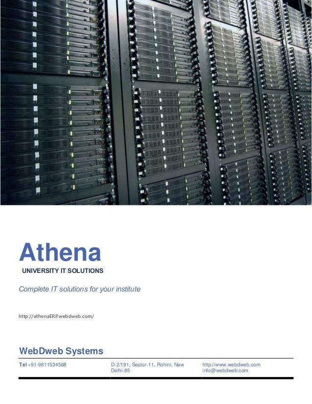 AthenaUNIVERSITY IT SOLUTIONS Complete IT solutions for your institute http://athenaERP.webdweb.com/ WebDweb Systems Tel +...
