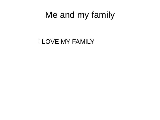 Me and my family I LOVE MY FAMILY
