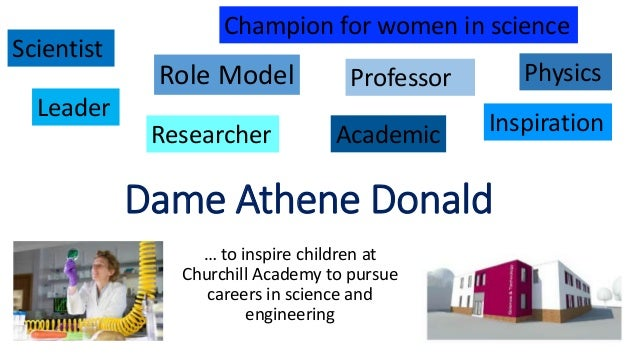 Dame Athene Donald … to inspire children at Churchill Academy to pursue careers in science and engineering Scientist Role ...