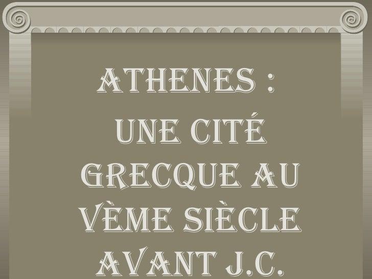 ATHENES   : Une cité grecque au Vème siècle avant J.C.