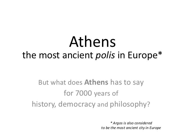 Athensthe most ancient polis in Europe*   But what does Athens has to say          for 7000 years of  history, democracy a...