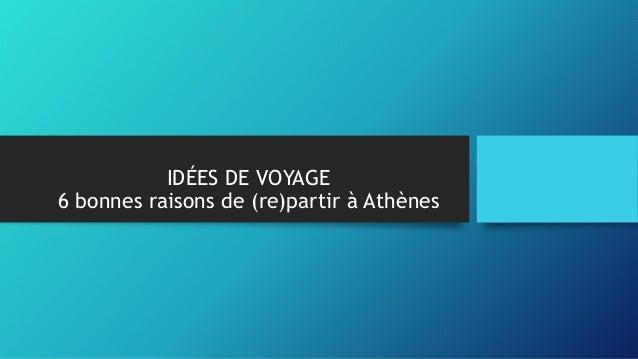 IDÉES DE VOYAGE 6 bonnes raisons de (re)partir à Athènes