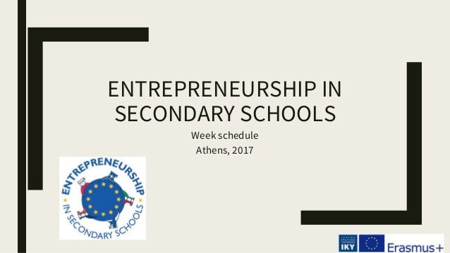 ENTREPRENEURSHIP IN SECONDARY SCHOOLS Week schedule Athens, 2017