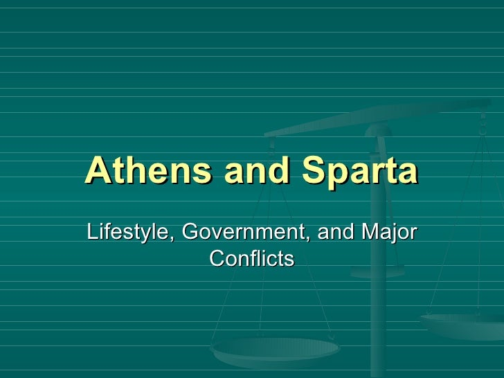 Athens and Sparta Lifestyle, Government, and Major Conflicts