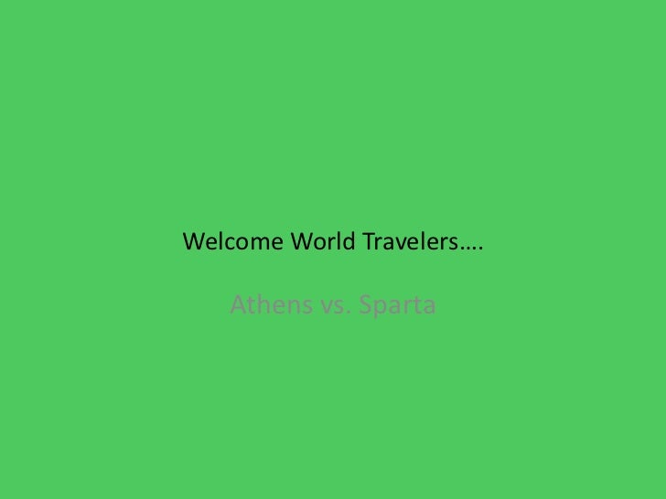 Welcome World Travelers….   Athens vs. Sparta