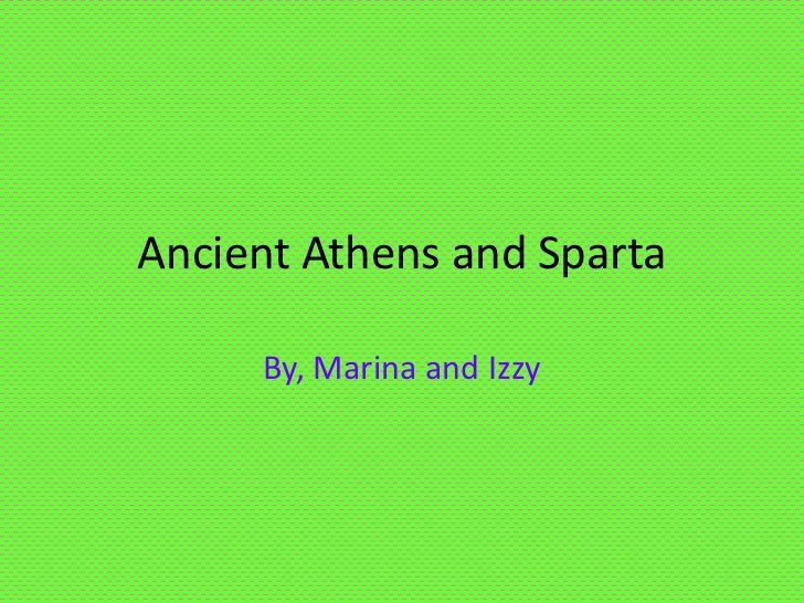 Ancient Athens and Sparta     By, Marina and Izzy