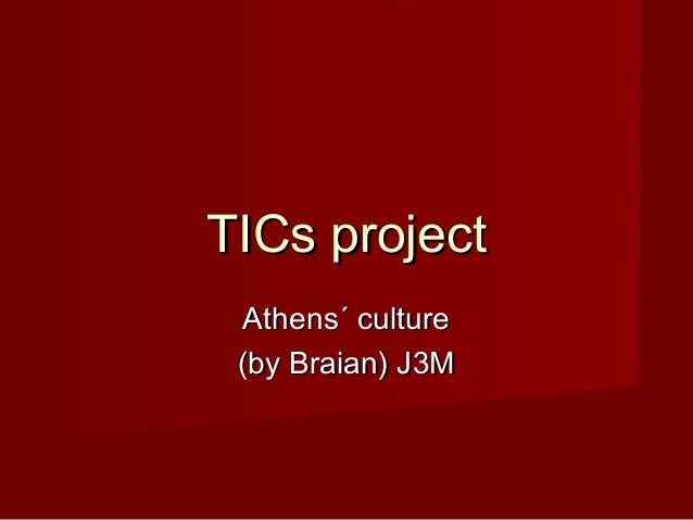 TICs projectTICs project Athens´ cultureAthens´ culture (by Braian) J3M(by Braian) J3M