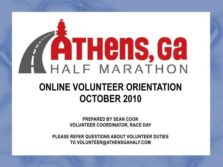 ONLINE VOLUNTEER ORIENTATION OCTOBER 2010 PREPARED BY SEAN COOK VOLUNTEER COORDINATOR, RACE DAY PLEASE REFER QUESTIONS ABO...