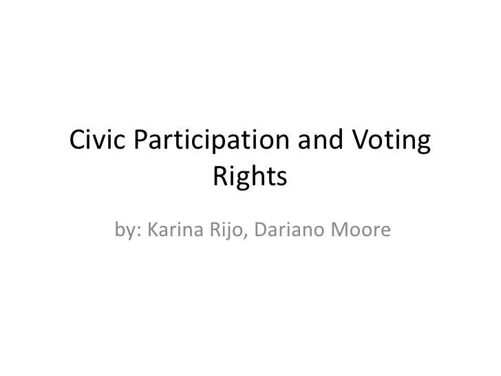 Civic Participation and Voting             Rights   by: Karina Rijo, Dariano Moore