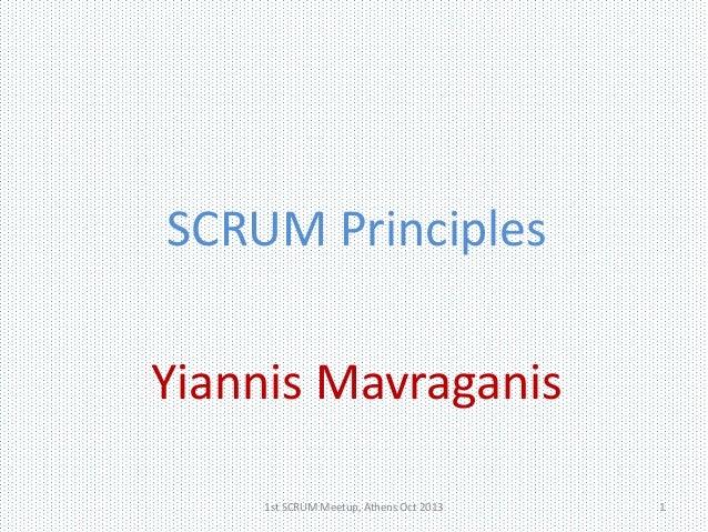 SCRUM Principles Yiannis Mavraganis 1st SCRUM Meetup, Athens Oct 2013  1