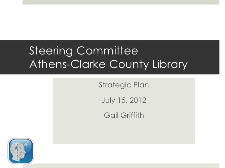 Steering CommitteeAthens-Clarke County Library            Strategic Plan            July 15, 2012             Gail Griffith