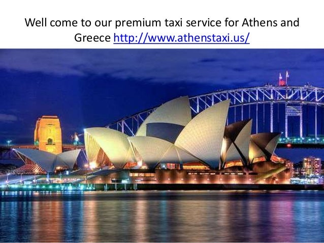 Well come to our premium taxi service for Athens and Greece http://www.athenstaxi.us/
