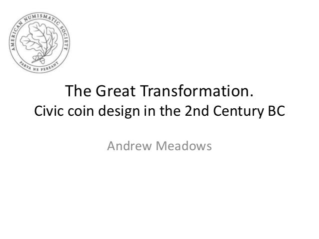 The Great Transformation.Civic coin design in the 2nd Century BC           Andrew Meadows