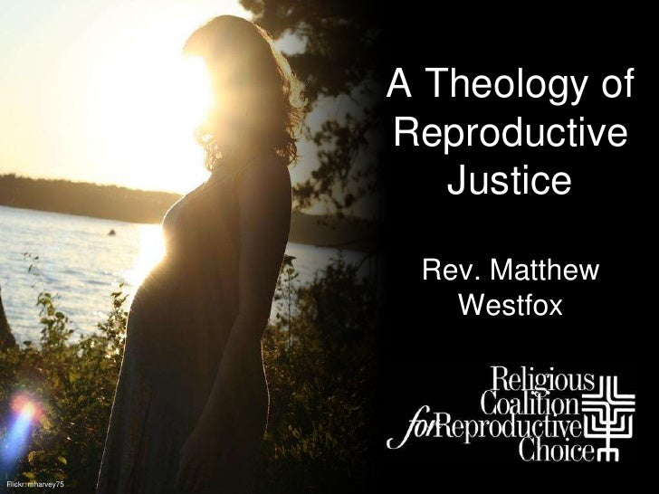 A Theology of                     Reproductive                        Justice                       Rev. Matthew          ...
