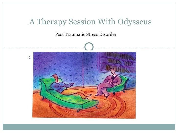 "<li>A Therapy Session With Odysseus Post Traumatic Stress Disorder  </li><li>Therapist :  "" Hello Odysseus-> Why are yo..."