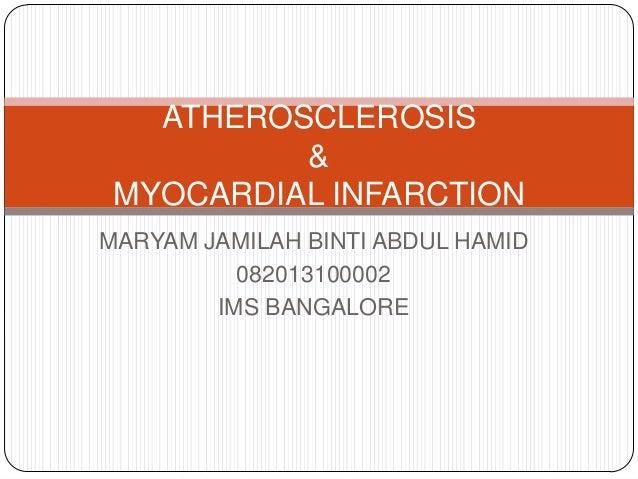 ATHEROSCLEROSIS & MYOCARDIAL INFARCTION MARYAM JAMILAH BINTI ABDUL HAMID 082013100002 IMS BANGALORE