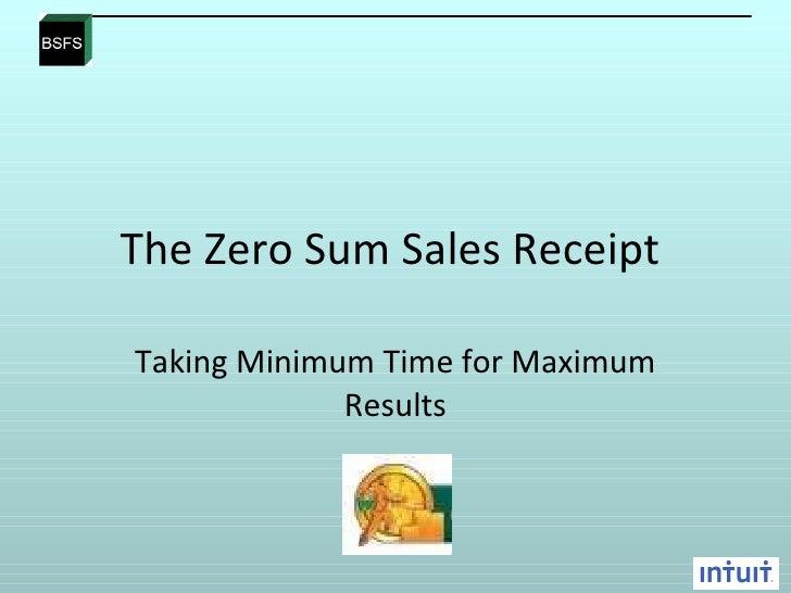 The Zero Sum Sales Receipt  Taking Minimum Time for Maximum Results