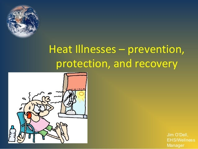 Heat Illnesses – prevention, protection, and recovery  Jim O'Dell, EHS/Wellness Manager