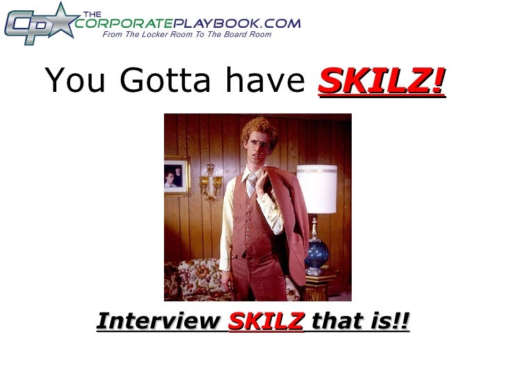 You Gotta have  SKILZ! Interview  SKILZ  that is!!
