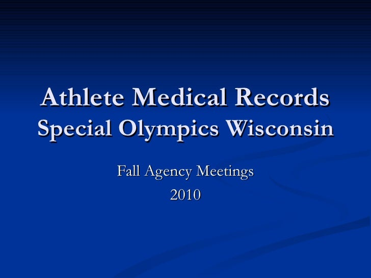 Athlete Medical Records Special Olympics Wisconsin Fall Agency Meetings 2010