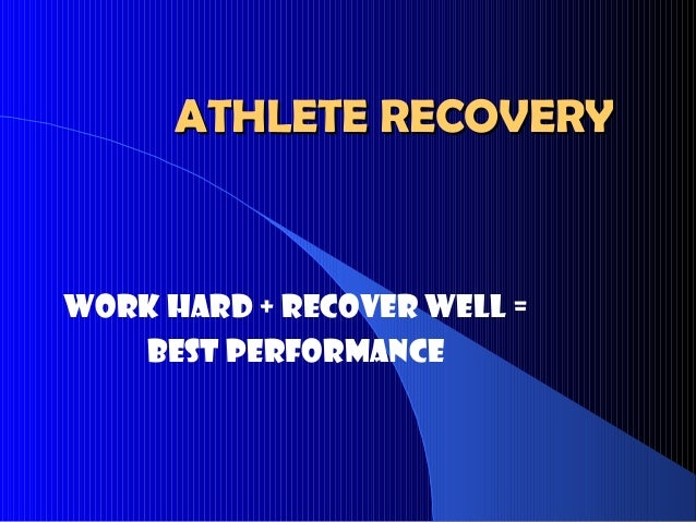 ATHLETE RECOVERYATHLETE RECOVERY Work hard + Recover Well = BEST PERFORMANCE