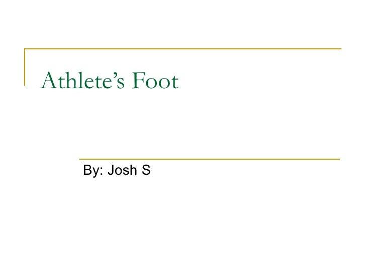 Athlete's Foot By: Josh S