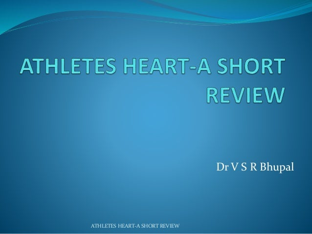 Dr V S R Bhupal  ATHLETES HEART-A SHORT REVIEW