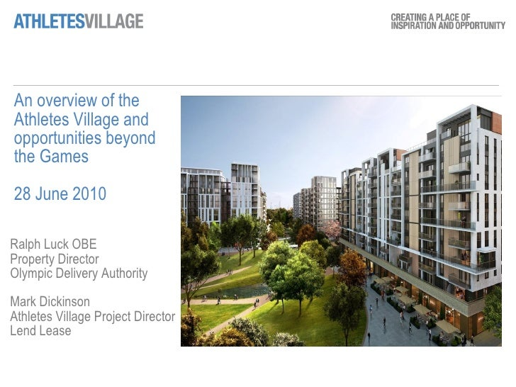 An overview of the Athletes Village and opportunities beyond the Games 28 June 2010  Ralph Luck OBE Property Director Olym...