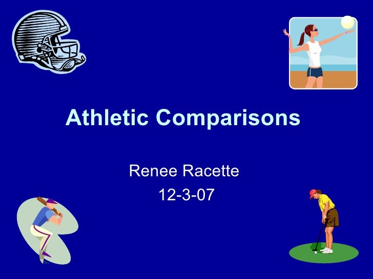 Athletic Comparisons   Renee Racette  12-3-07