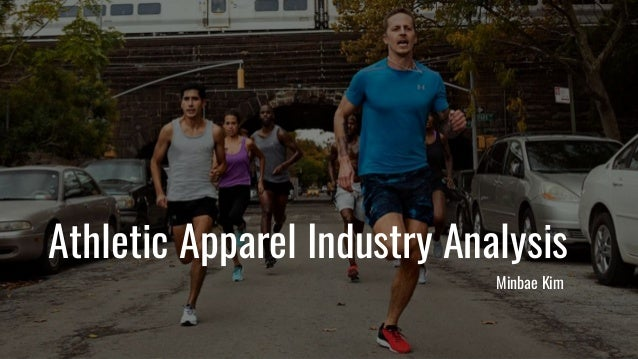 1d2c52725fd Athletic Apparel Industry Analysis Minbae Kim ...