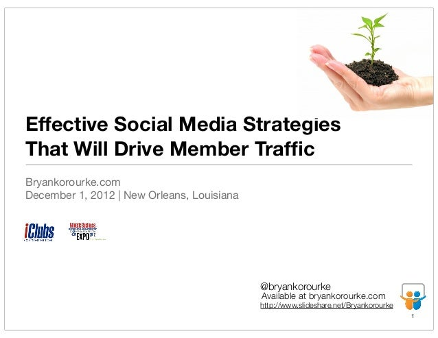 Effective Social Media StrategiesThat Will Drive Member TrafficBryankorourke.comDecember 1, 2012 | New Orleans, Louisiana  ...